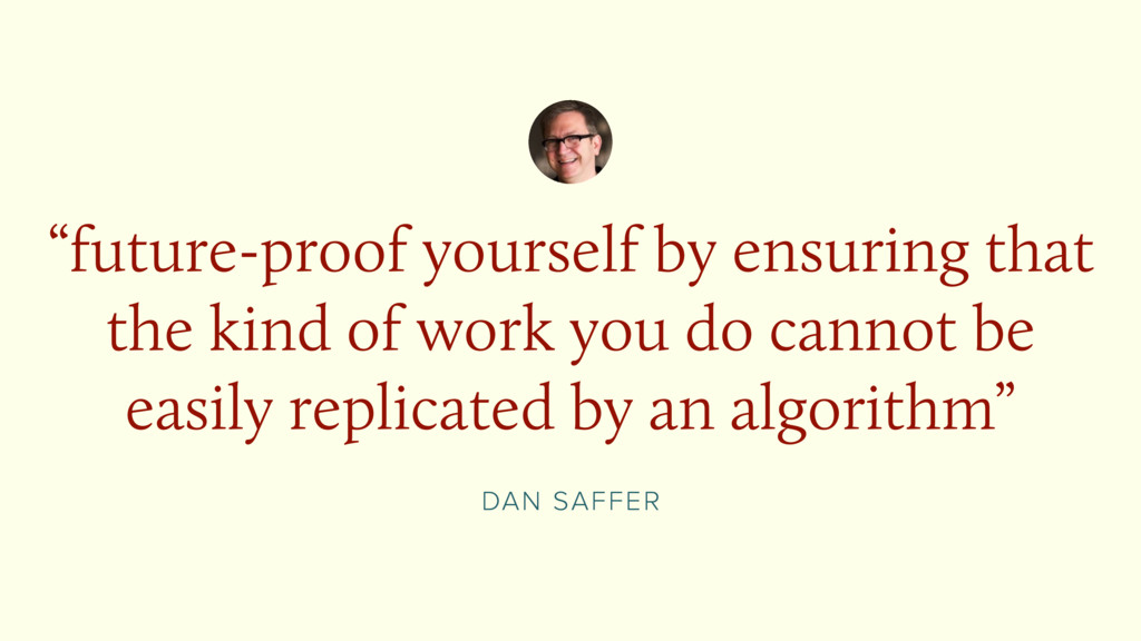 """DAN SAFFER """"future-proof yourself by ensuring t..."""