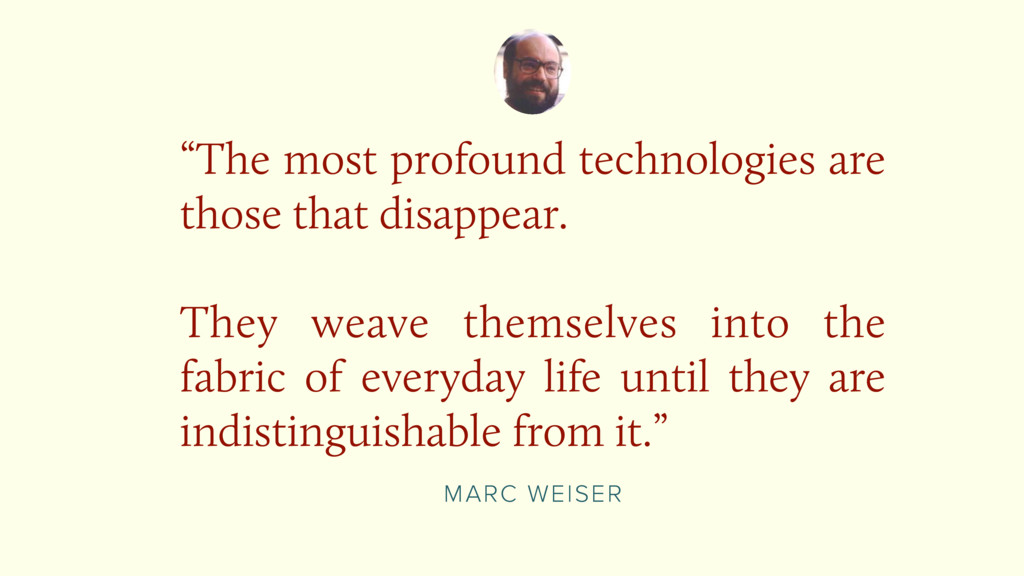 """MARC WEISER """"The most profound technologies are..."""