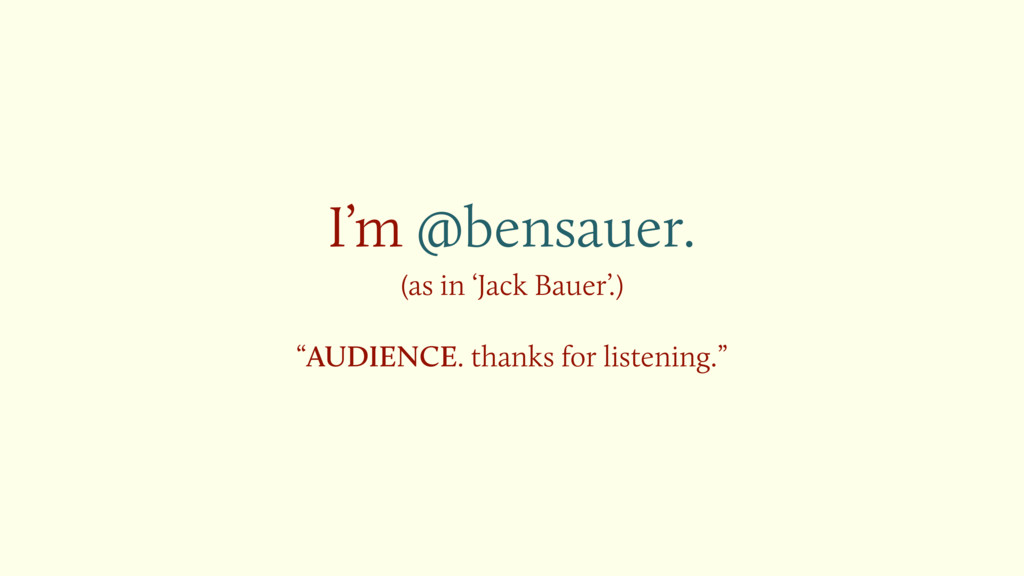 """I'm @bensauer. (as in 'Jack Bauer'.) """"AUDIENCE..."""