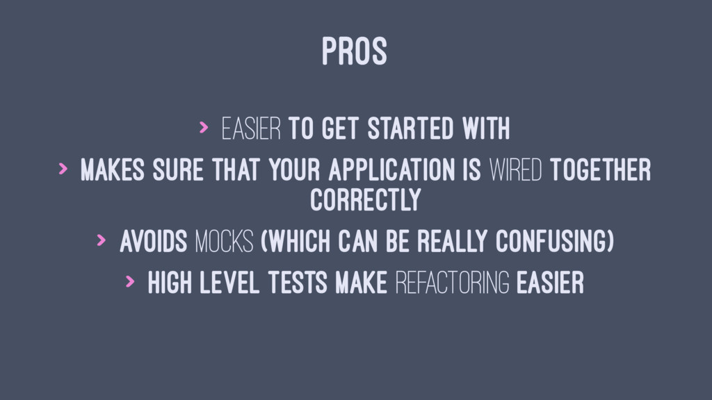 PROS > Easier to get started with > Makes sure ...