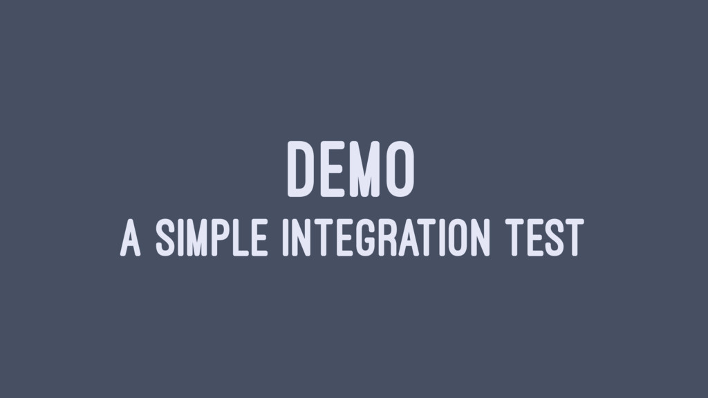 DEMO A SIMPLE INTEGRATION TEST