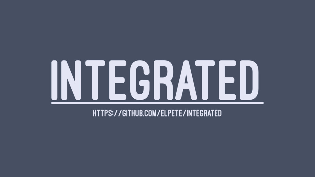 INTEGRATED HTTPS://GITHUB.COM/ELPETE/INTEGRATED