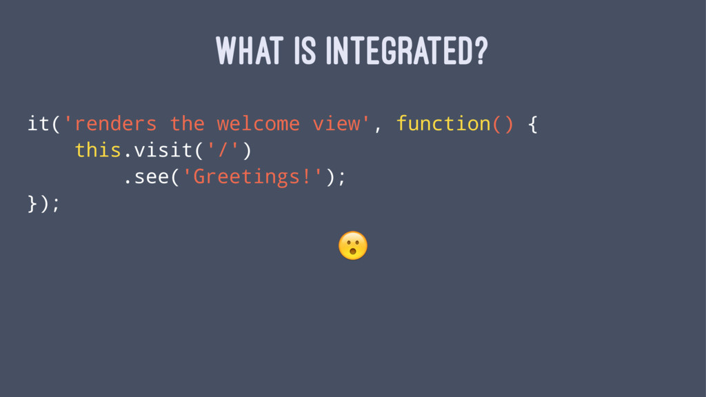 WHAT IS INTEGRATED? it('renders the welcome vie...