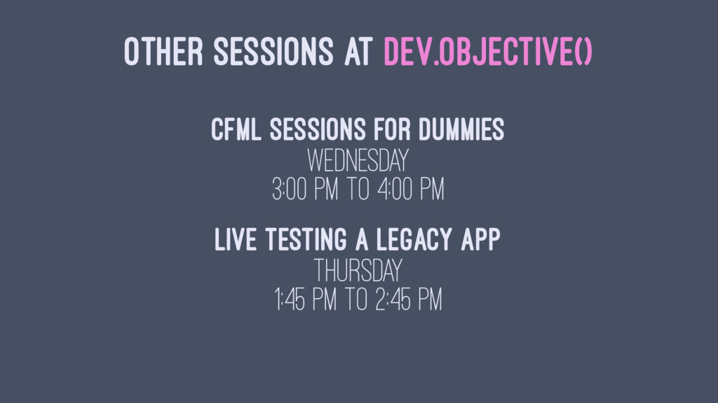 OTHER SESSIONS AT DEV.OBJECTIVE() CFML Sessions...