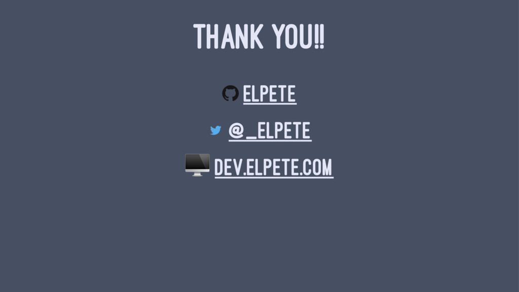 THANK YOU!! elpete @_elpete ! dev.elpete.com
