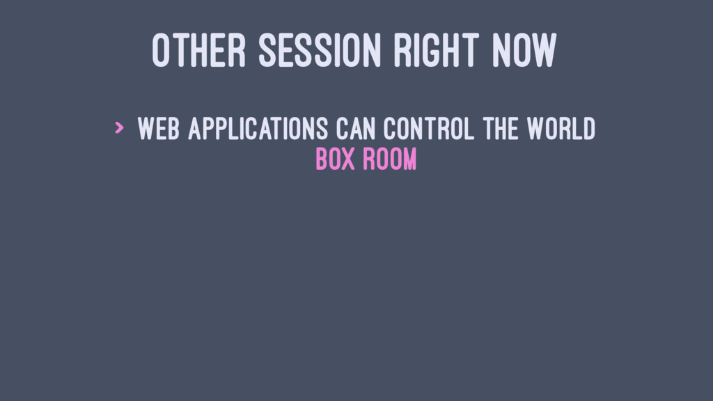 OTHER SESSION RIGHT NOW > Web Applications Can ...