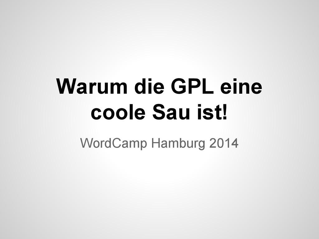 Warum die GPL eine coole Sau ist! WordCamp Hamb...