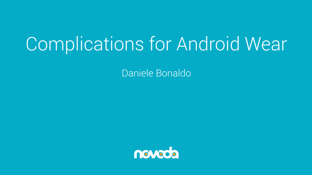 Complications for Android Wear Daniele Bonaldo