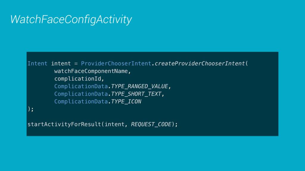 WatchFaceConfigActivity Intent intent = Provider...