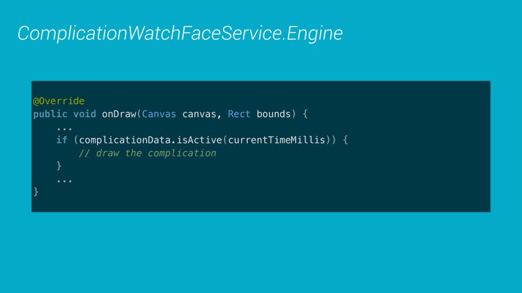 ComplicationWatchFaceService.Engine @Override ...