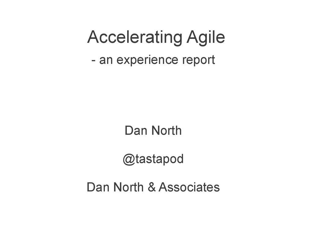 - an experience report Dan North @tastapod Dan ...