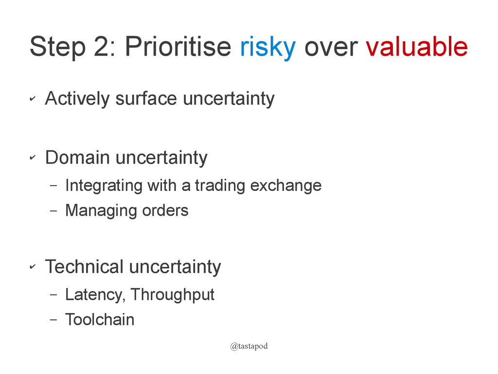 @tastapod Step 2: Prioritise risky over valuabl...
