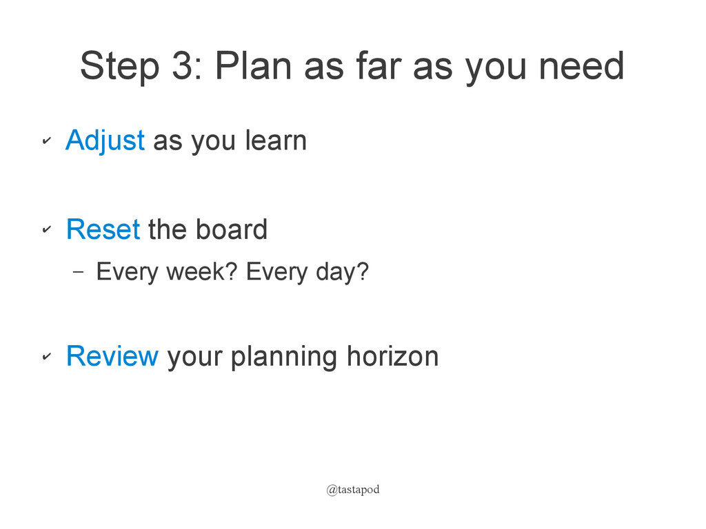 @tastapod Step 3: Plan as far as you need ✔ Adj...