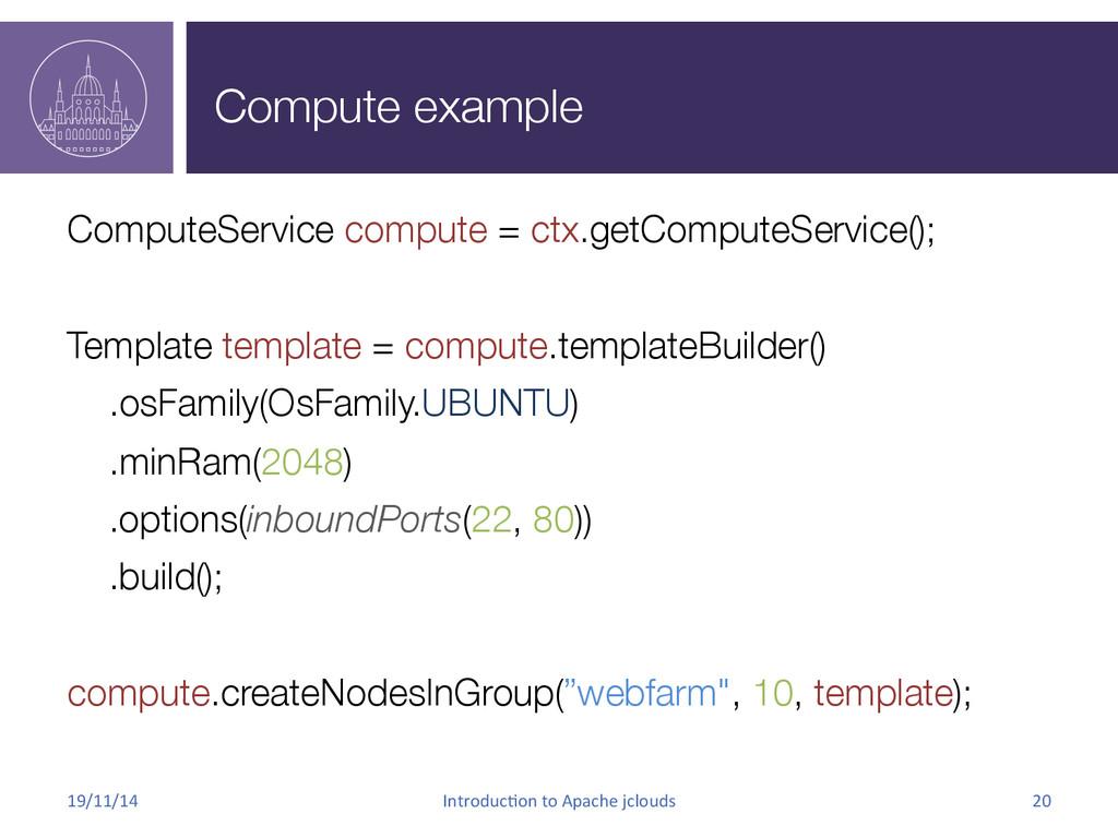 Compute example ComputeService compute = ctx.g...