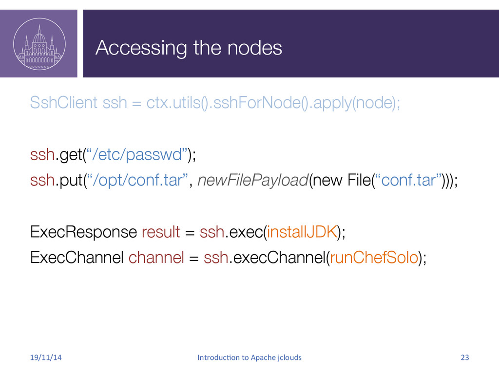 Accessing the nodes SshClient ssh = ctx.utils(...