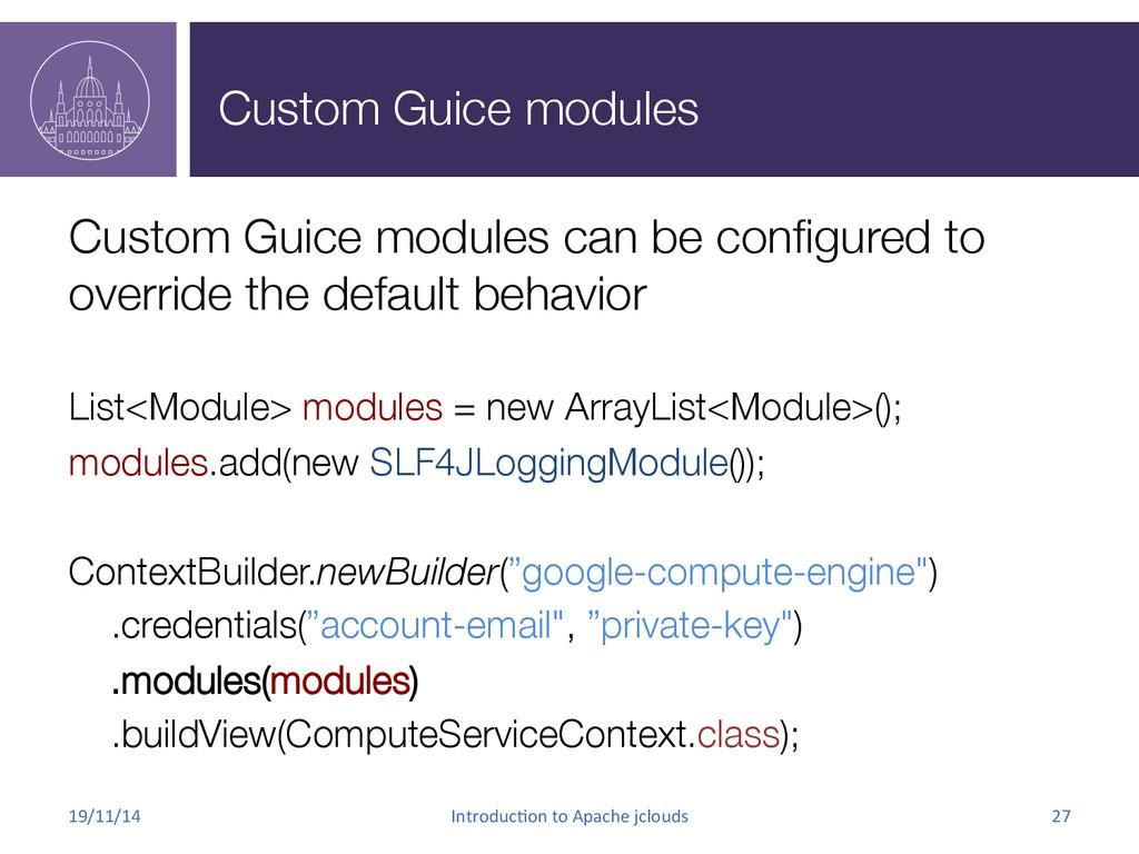 Custom Guice modules Custom Guice modules can ...