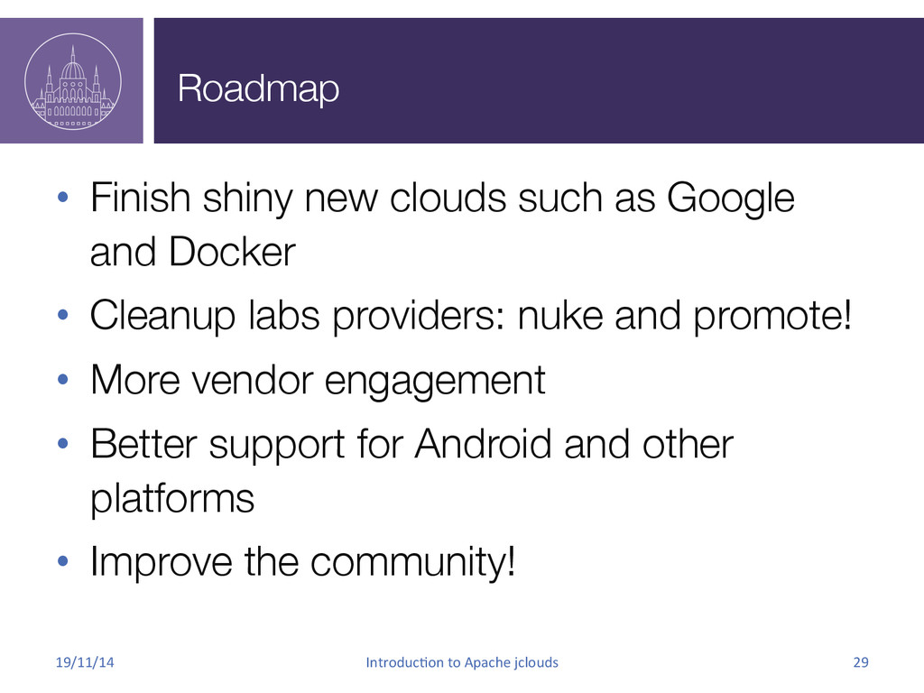 Roadmap • Finish shiny new clouds such as Goo...