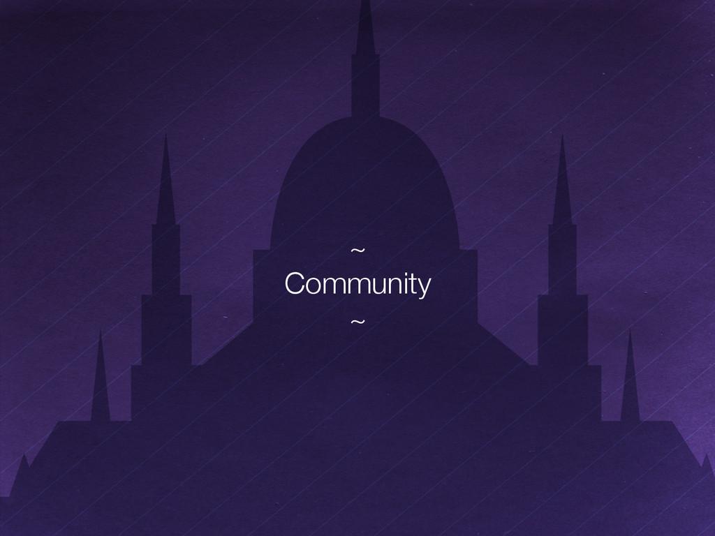 "~"" Community"" ~"