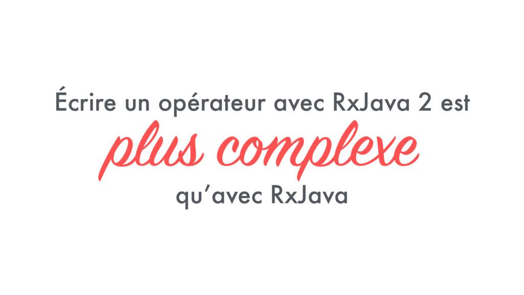 Écrire un opérateur avec RxJava 2 est plus comp...