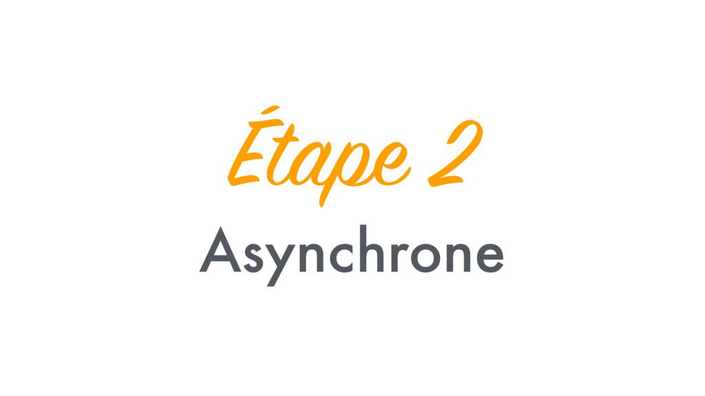 Étape 2 Asynchrone