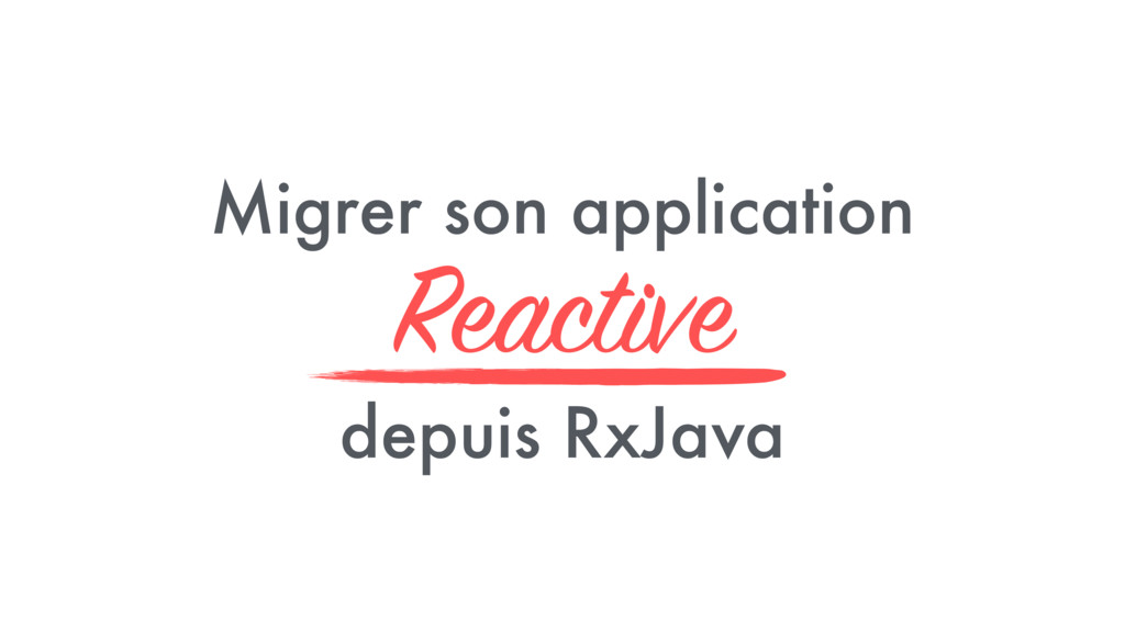 Migrer son application Reactive depuis RxJava
