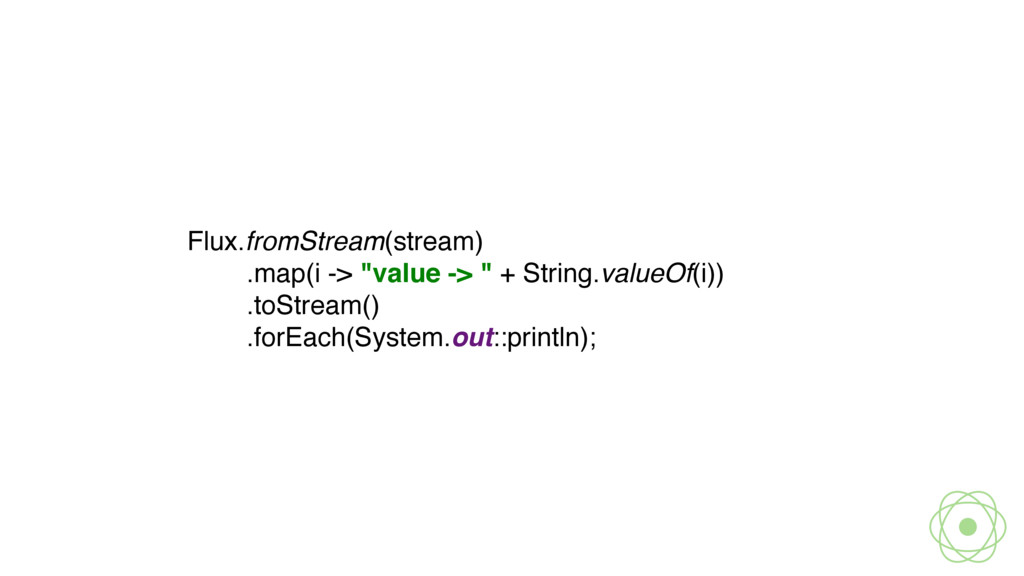 Flux.fromStream(stream)