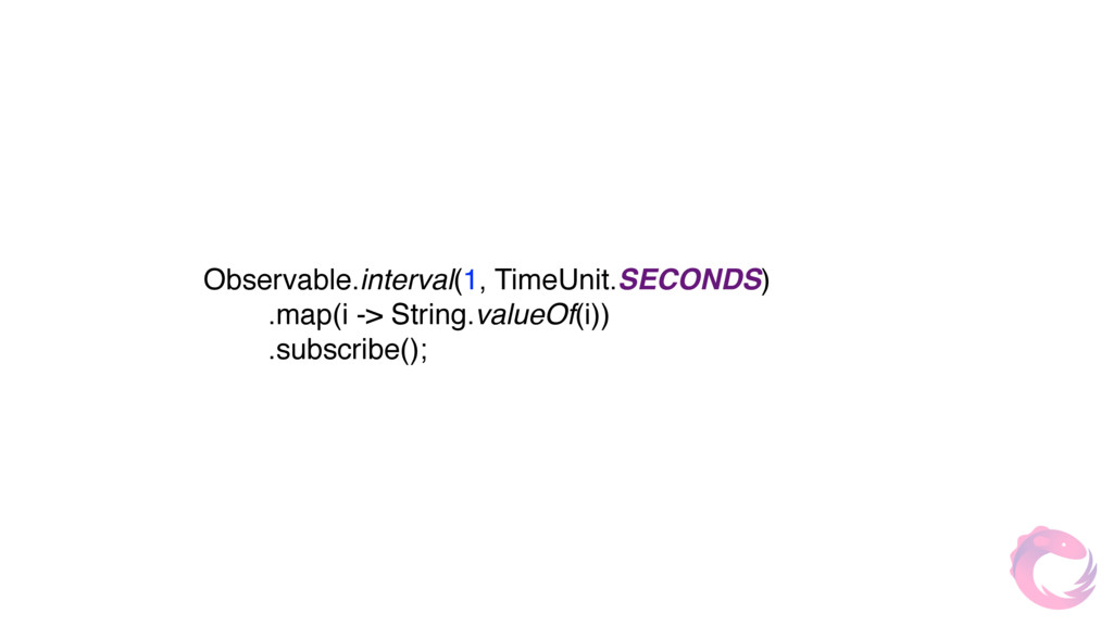 Observable.interval(1, TimeUnit.SECONDS)