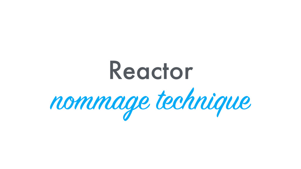 Reactor nommage technique