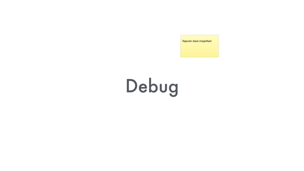 Debug Rajouter stack insignifiant