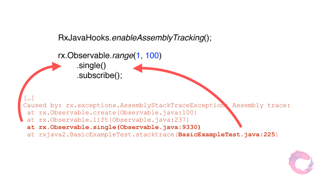RxJavaHooks.enableAssemblyTracking(); […] Cause...