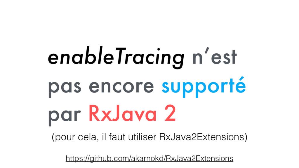 enableTracing n'est pas encore supporté par RxJ...