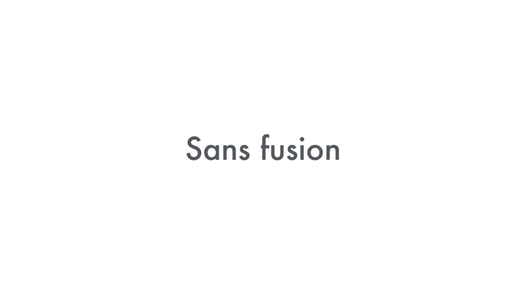 Sans fusion