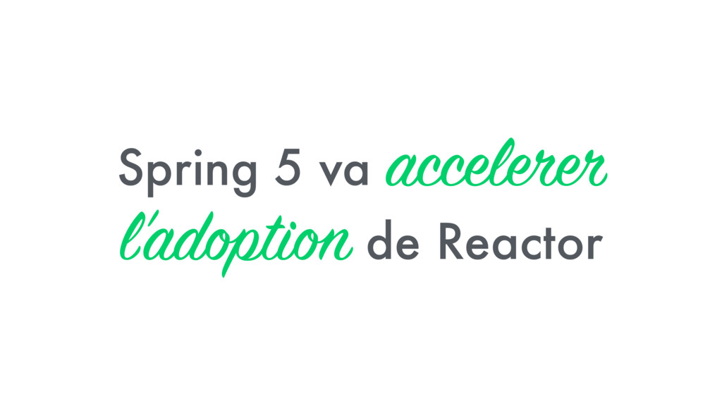 Spring 5 va accelerer l'adoption de Reactor