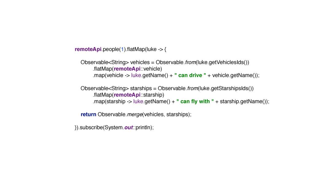 remoteApi.people(1).flatMap(luke -> {  Observab...