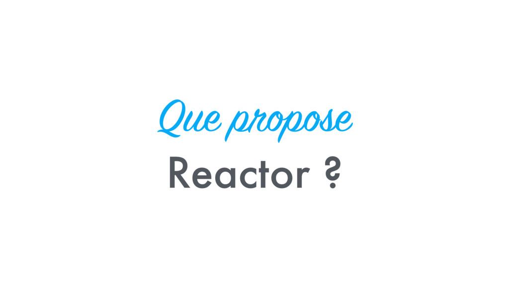 Que propose Reactor ?