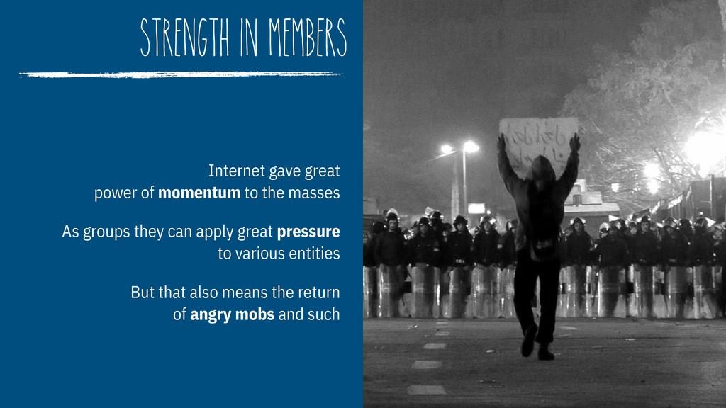strength in members Internet gave great  power...