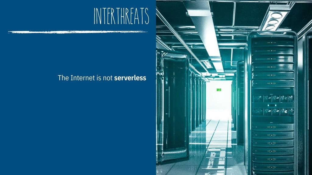 interthreats The Internet is not serverless