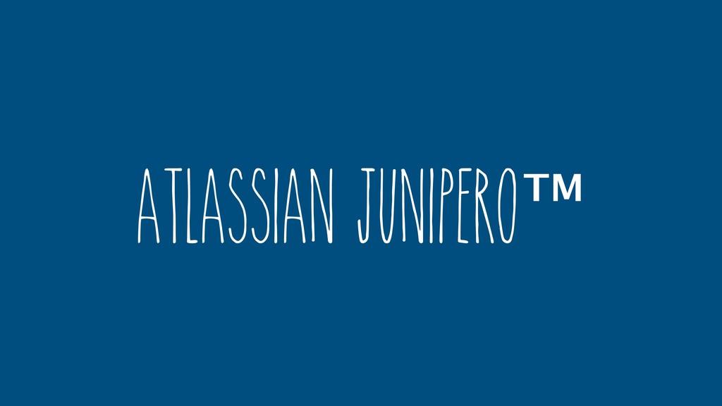 Atlassian Junipero™