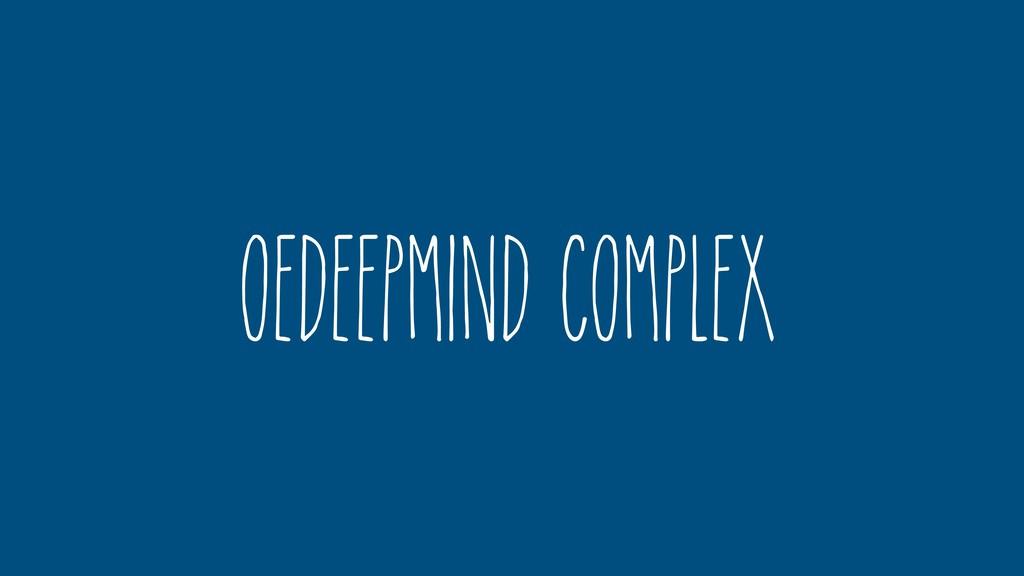OedeepMind Complex