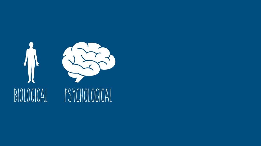 Psychological Biological