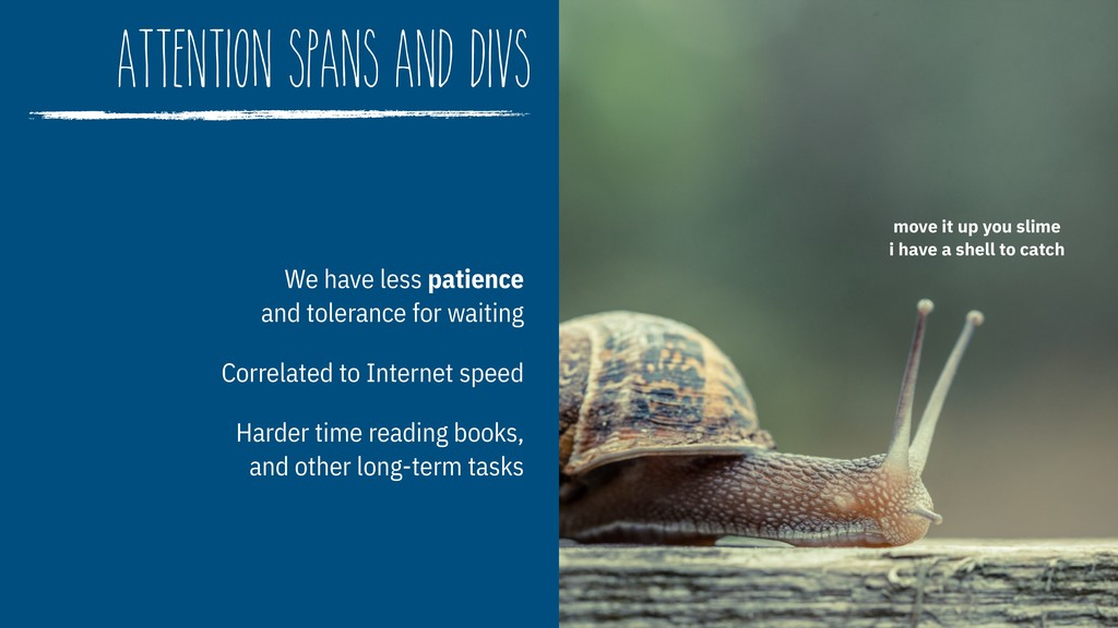 attention spans and divs We have less patience...