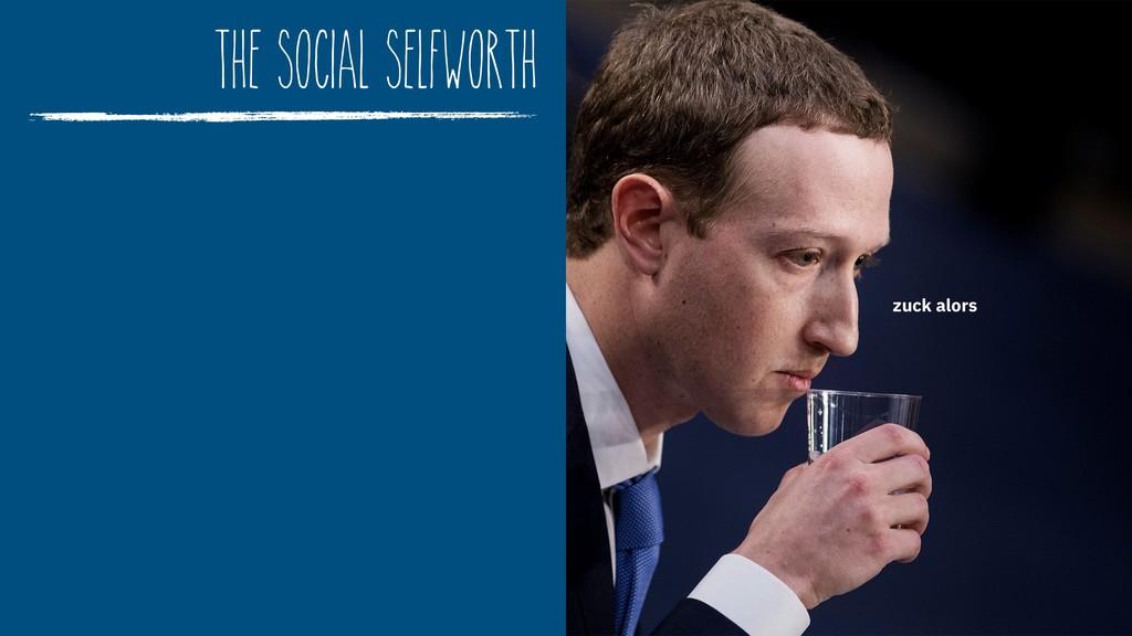 The Social Selfworth zuck alors