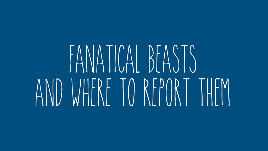 Fanatical Beasts And where to report them