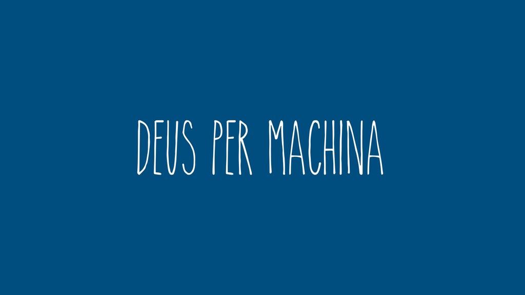 Deus Per machina