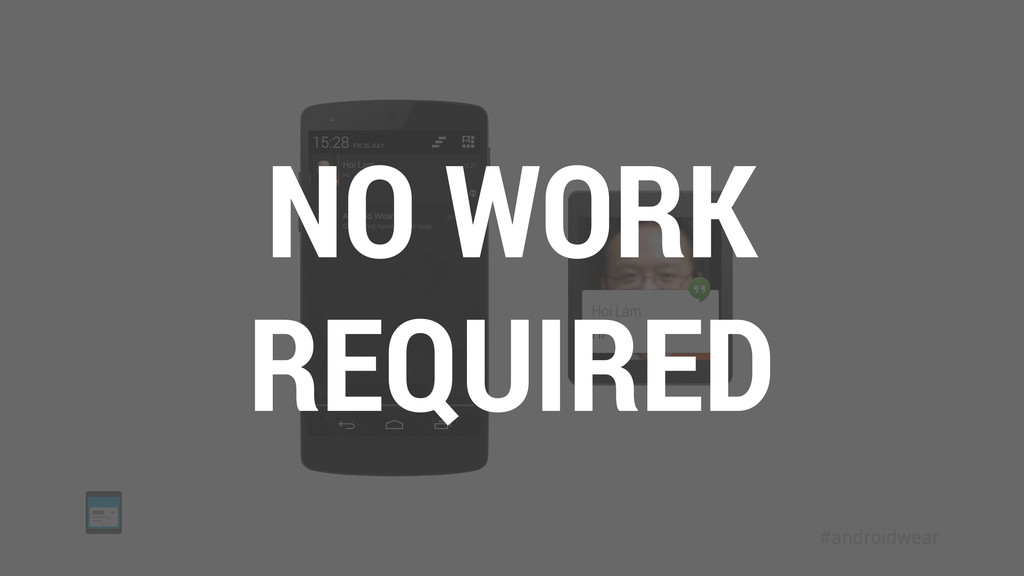 #androidwear NO WORK REQUIRED