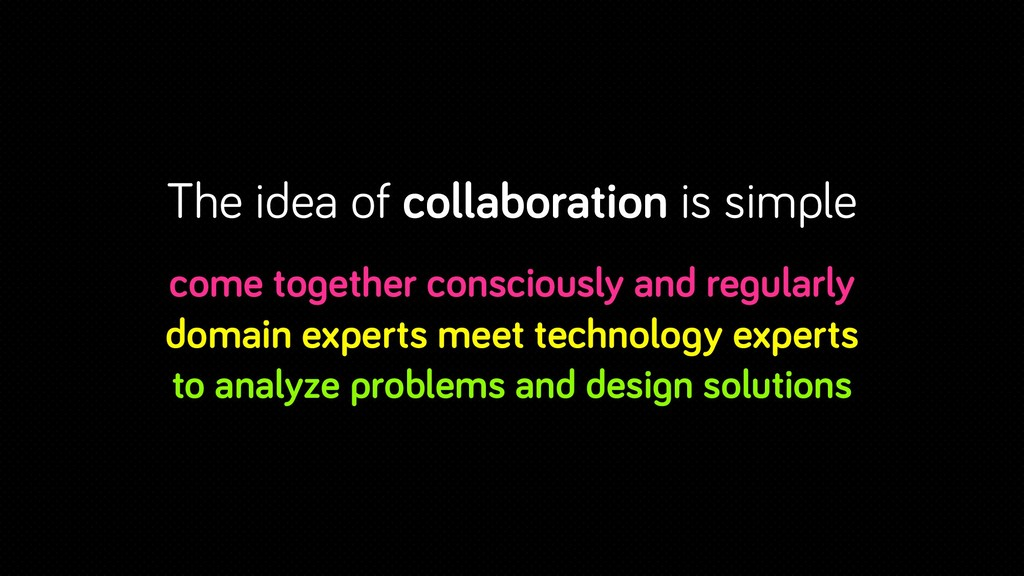 The idea of collaboration is simple come togeth...