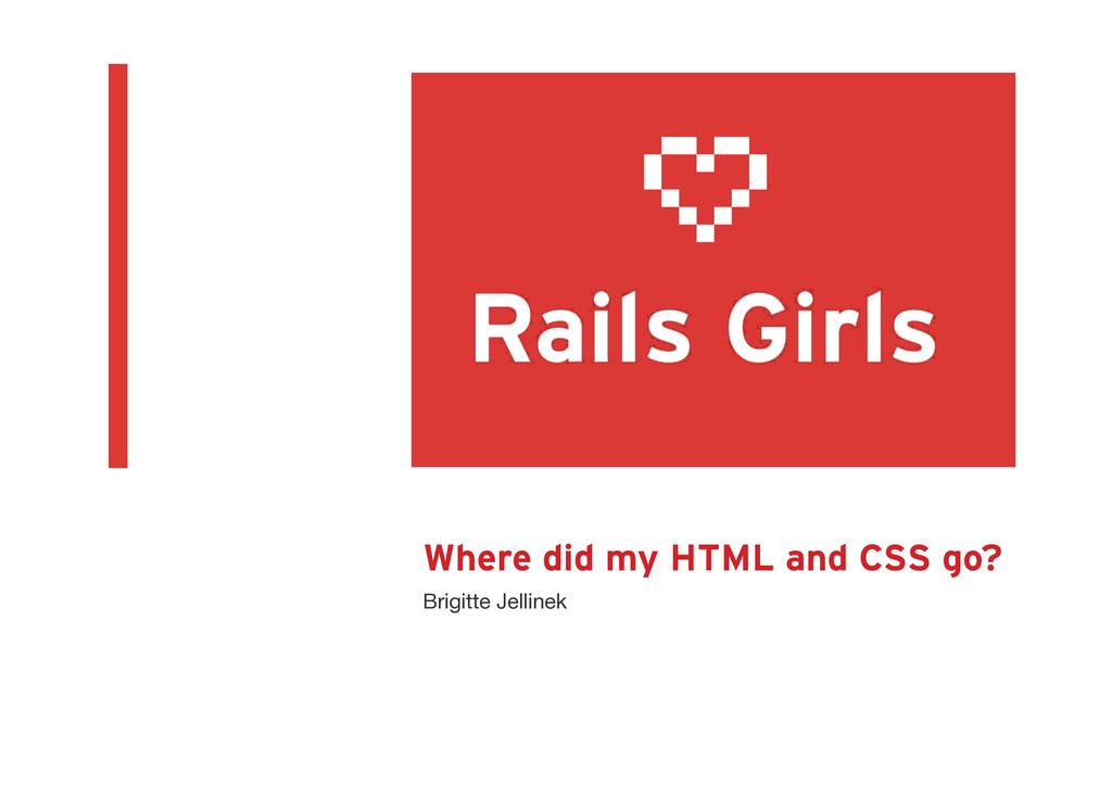 Where did my HTML and CSS go? Brigitte Jellinek...