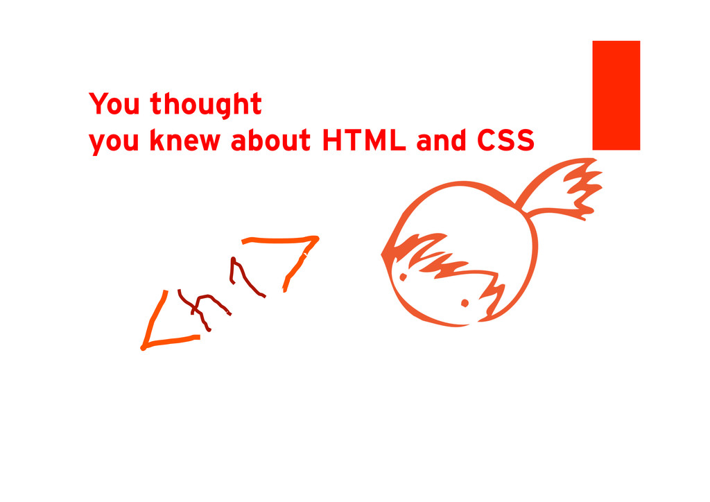 You thought you knew about HTML and CSS