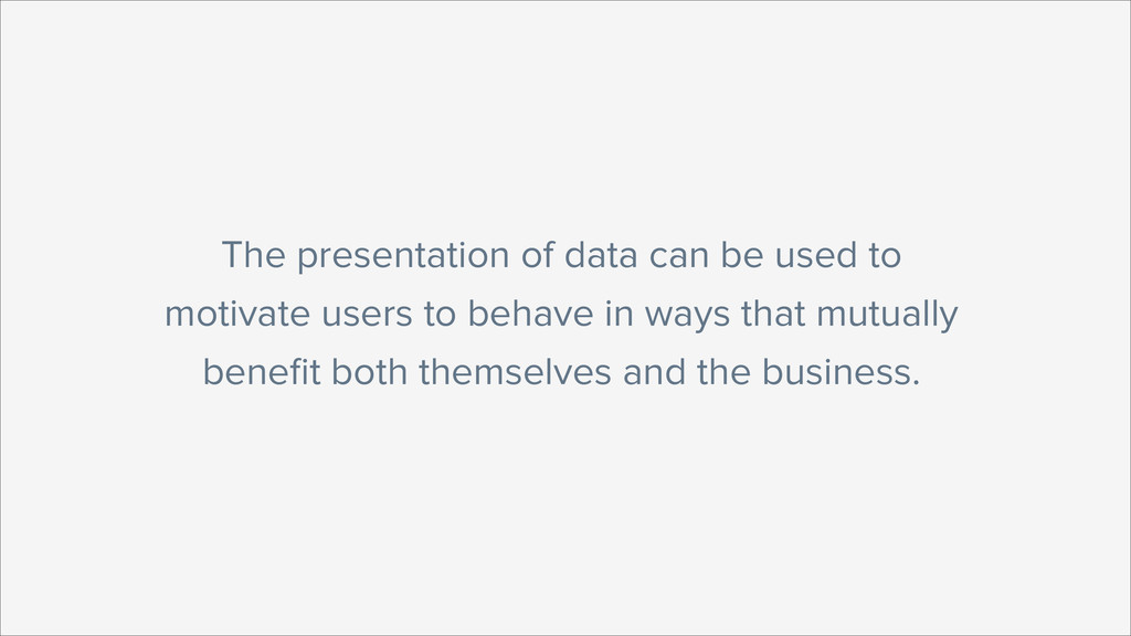 The presentation of data can be used to motivat...
