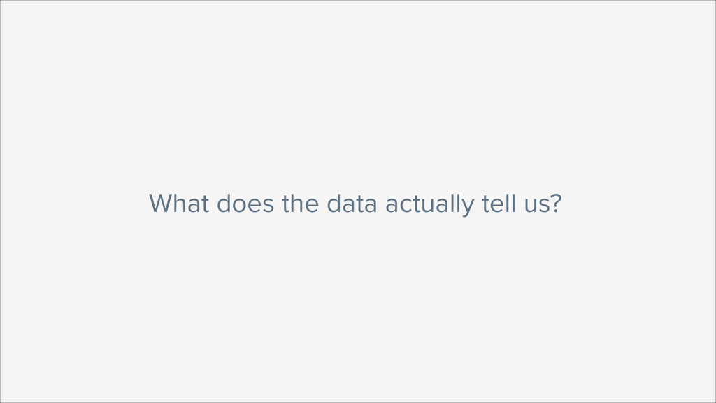 What does the data actually tell us?